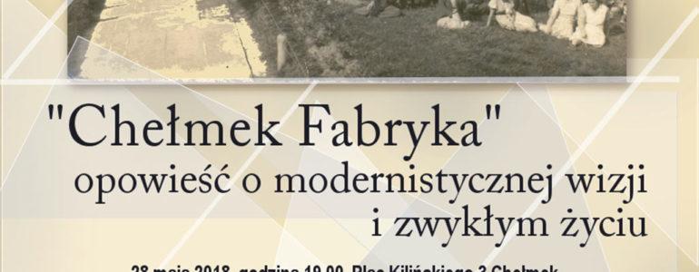 """Opowieść o modernistycznejwizji i zwykłym życiu """"Chełmek Fabryka""""."""