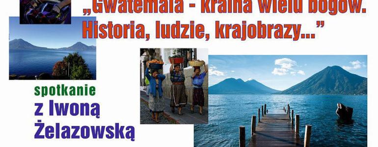 Gwatemala – kraina wielu bogów. Historia, ludzie, krajobrazy