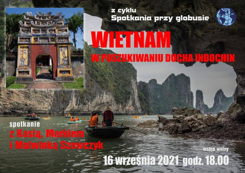 Wietnam - w poszukiwaniu ducha Indochin to temat kolejnego Spotkanie przy globusiez Kasią, Markiem i Malwinką Szewczykami.